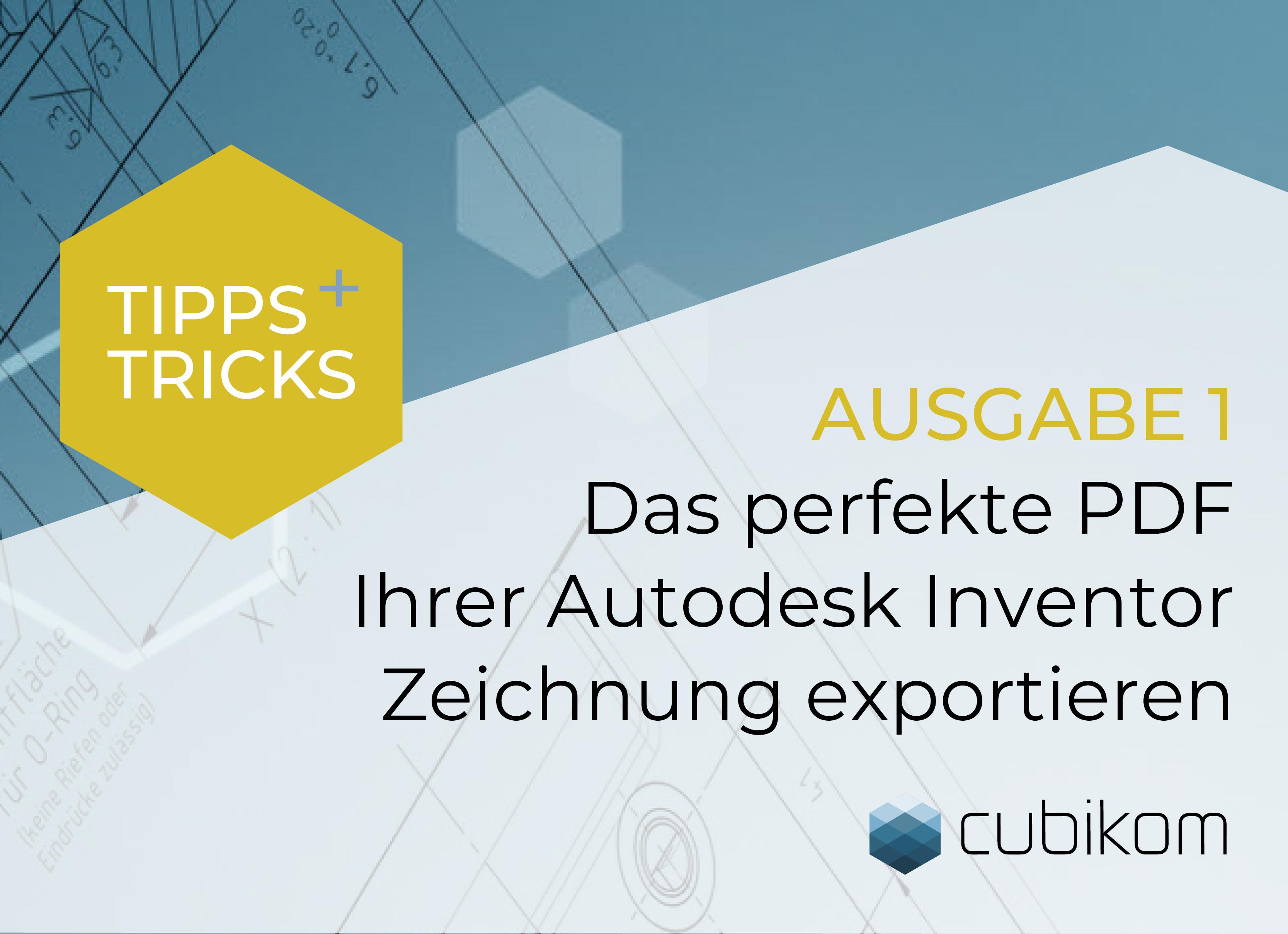 Das perfekte PDF Ihrer Autodesk Inventor Zeichnung exportieren.