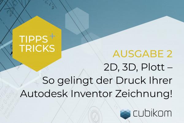 2D, 3D, Plott – So gelingt der Druck Ihrer Autodesk Inventor Zeichnung!